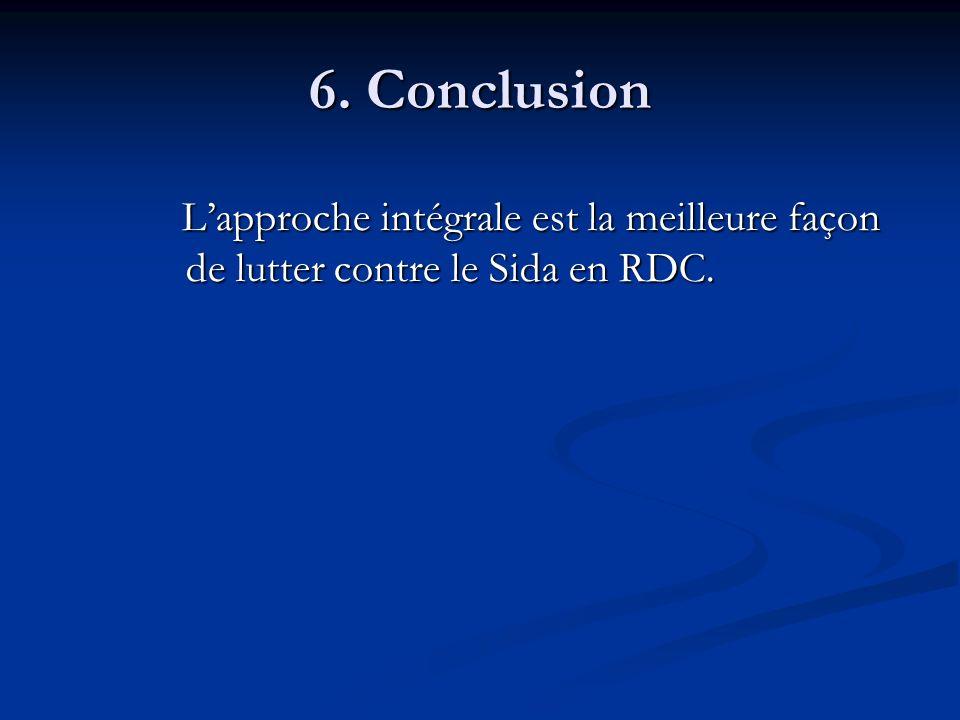 6. Conclusion L'approche intégrale est la meilleure façon de lutter contre le Sida en RDC.