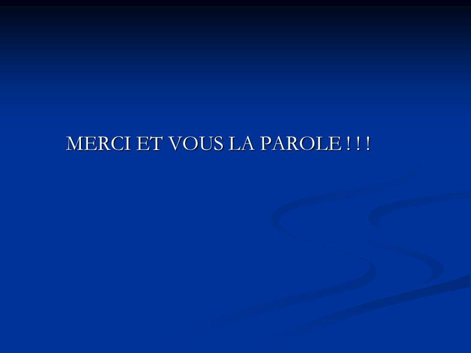MERCI ET VOUS LA PAROLE ! ! !