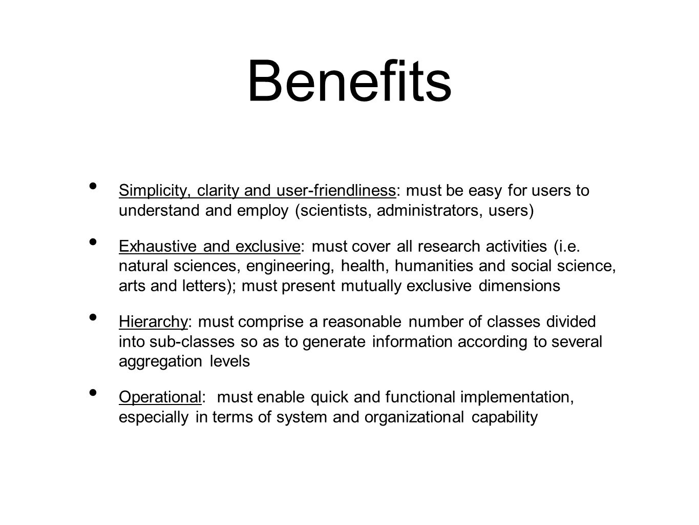 BenefitsSimplicity, clarity and user-friendliness: must be easy for users to understand and employ (scientists, administrators, users)