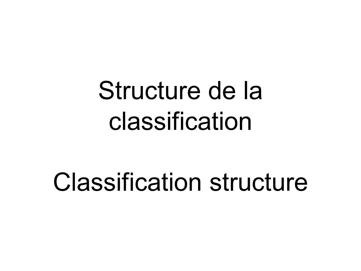 Structure de la classification Classification structure