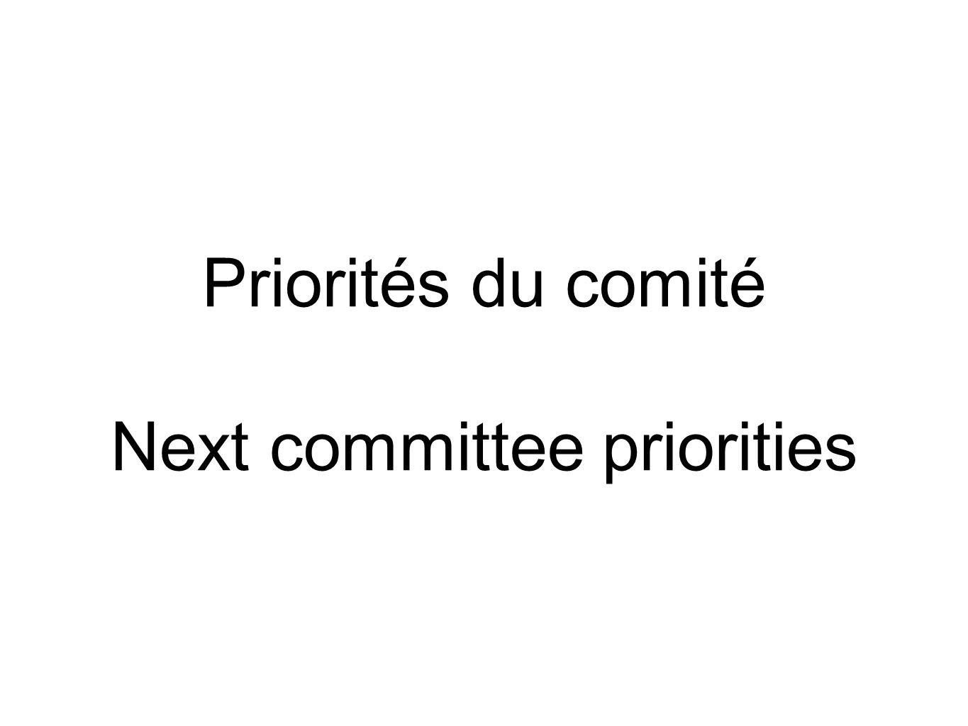 Priorités du comité Next committee priorities