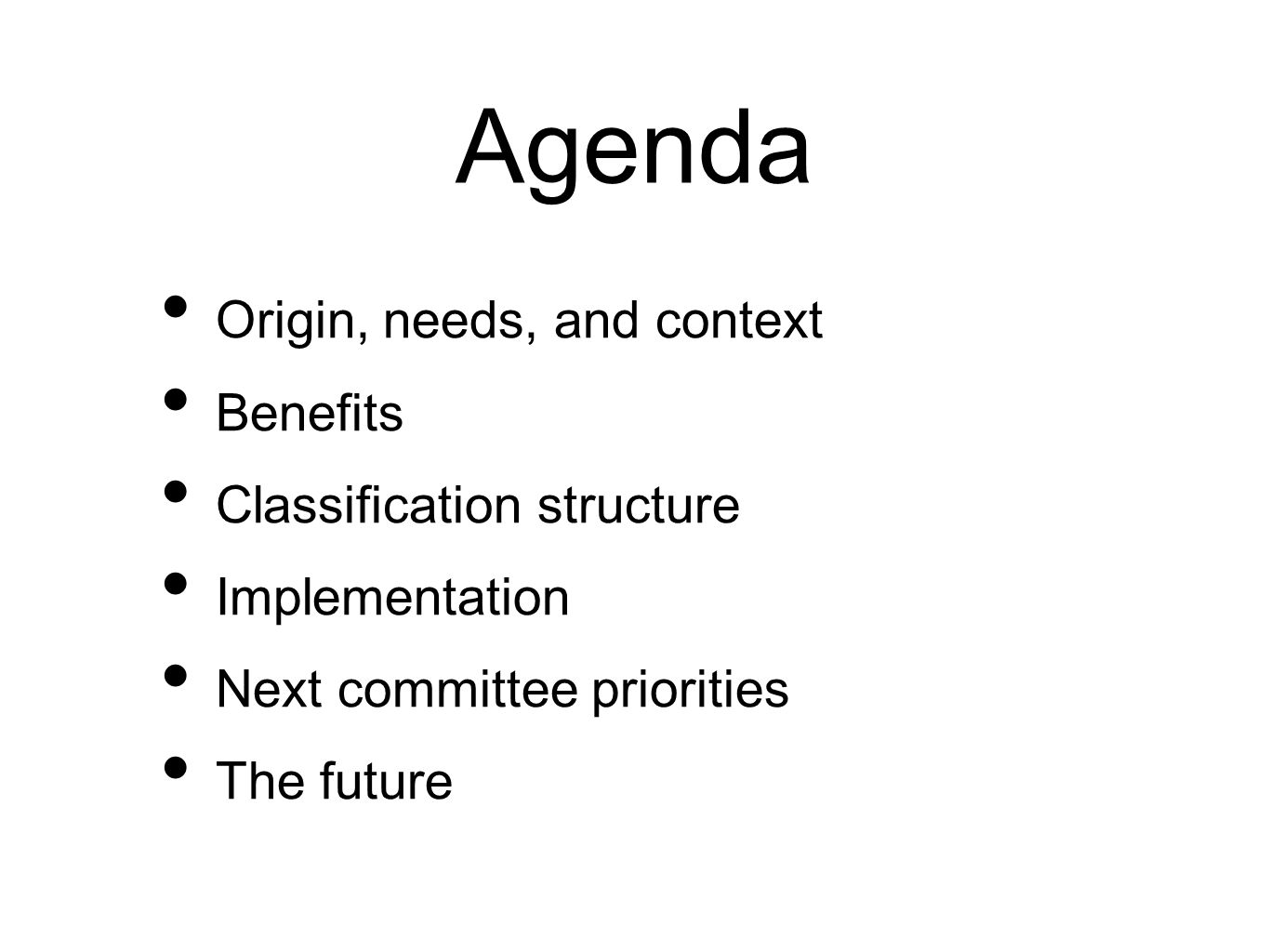Agenda Origin, needs, and context Benefits Classification structure