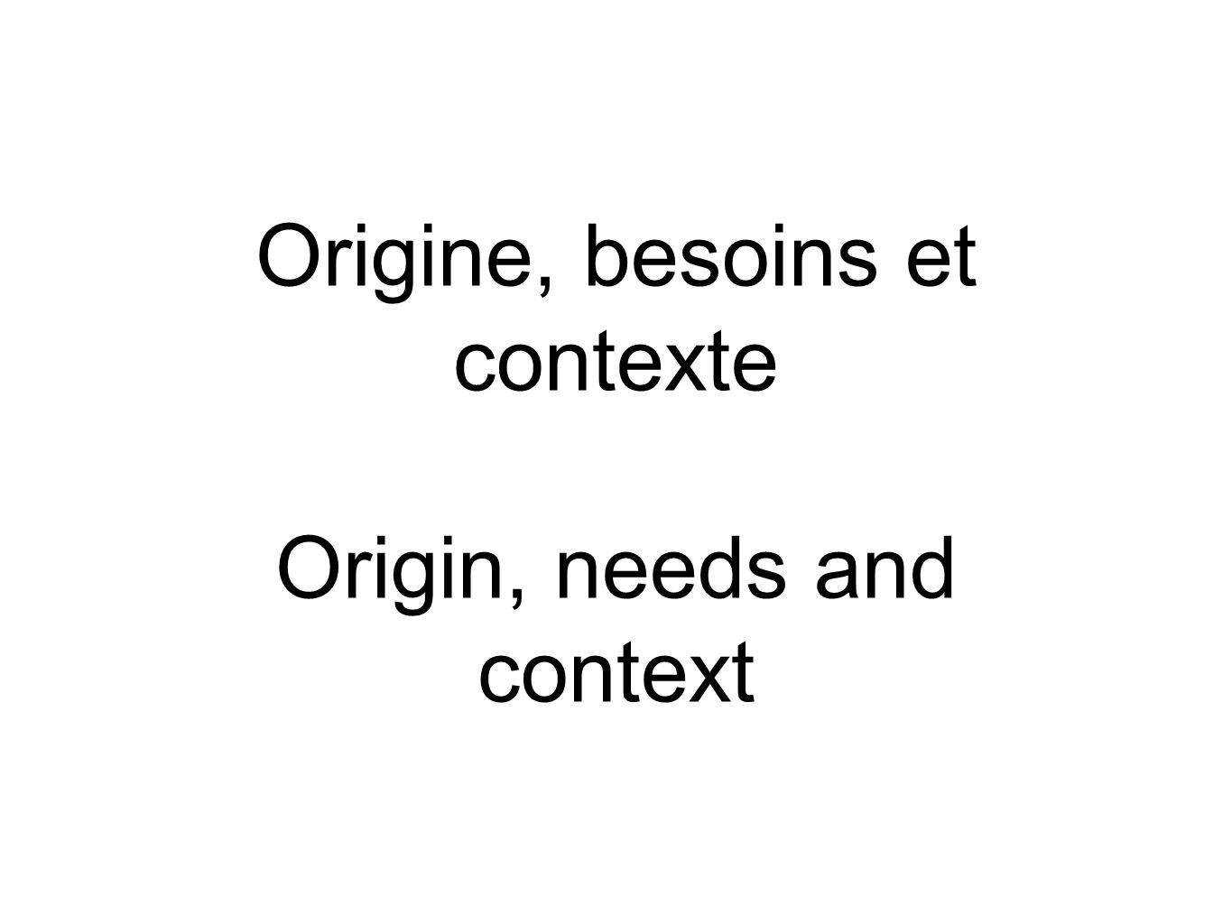 Origine, besoins et contexte Origin, needs and context
