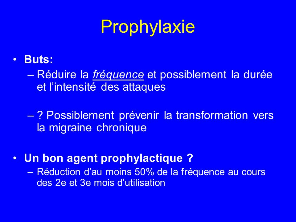 Prophylaxie Buts: Réduire la fréquence et possiblement la durée et l'intensité des attaques.