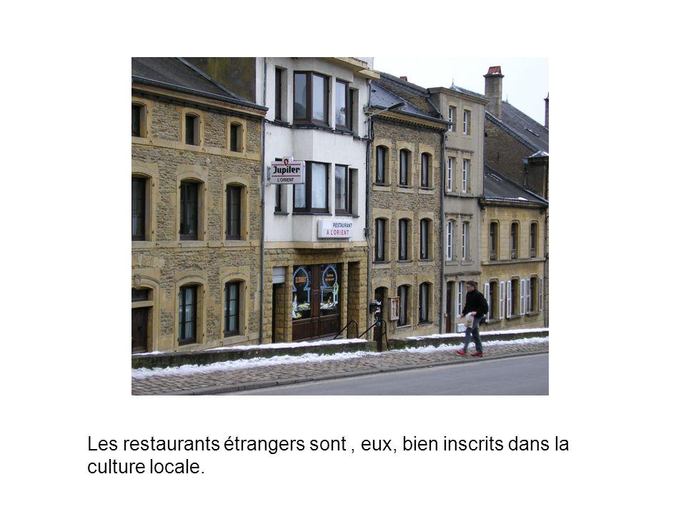 Les restaurants étrangers sont , eux, bien inscrits dans la culture locale.