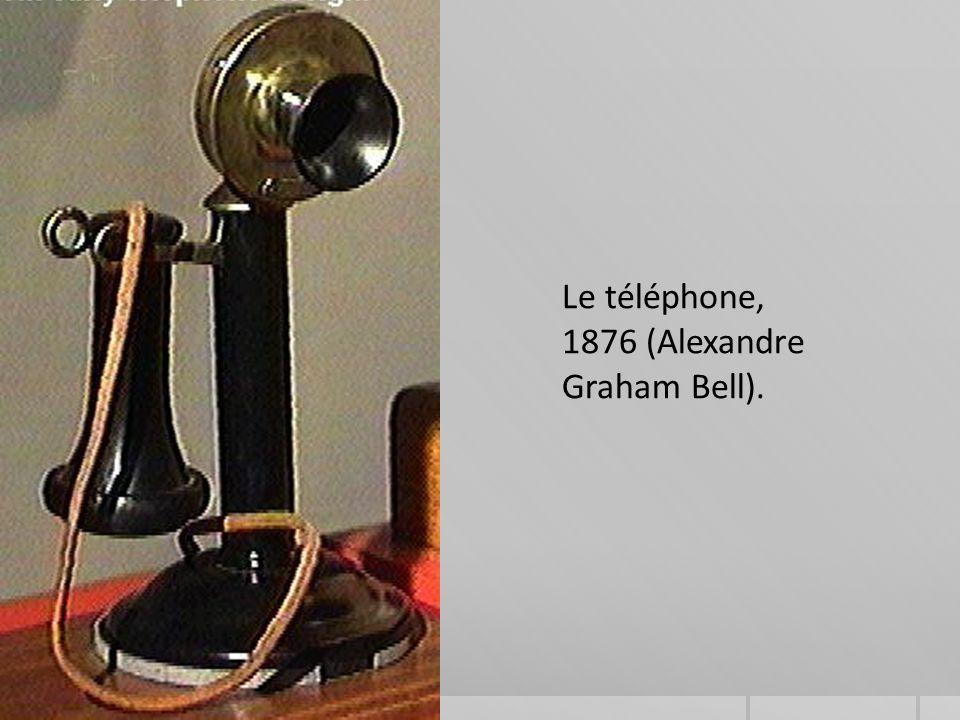 Le téléphone, 1876 (Alexandre Graham Bell).