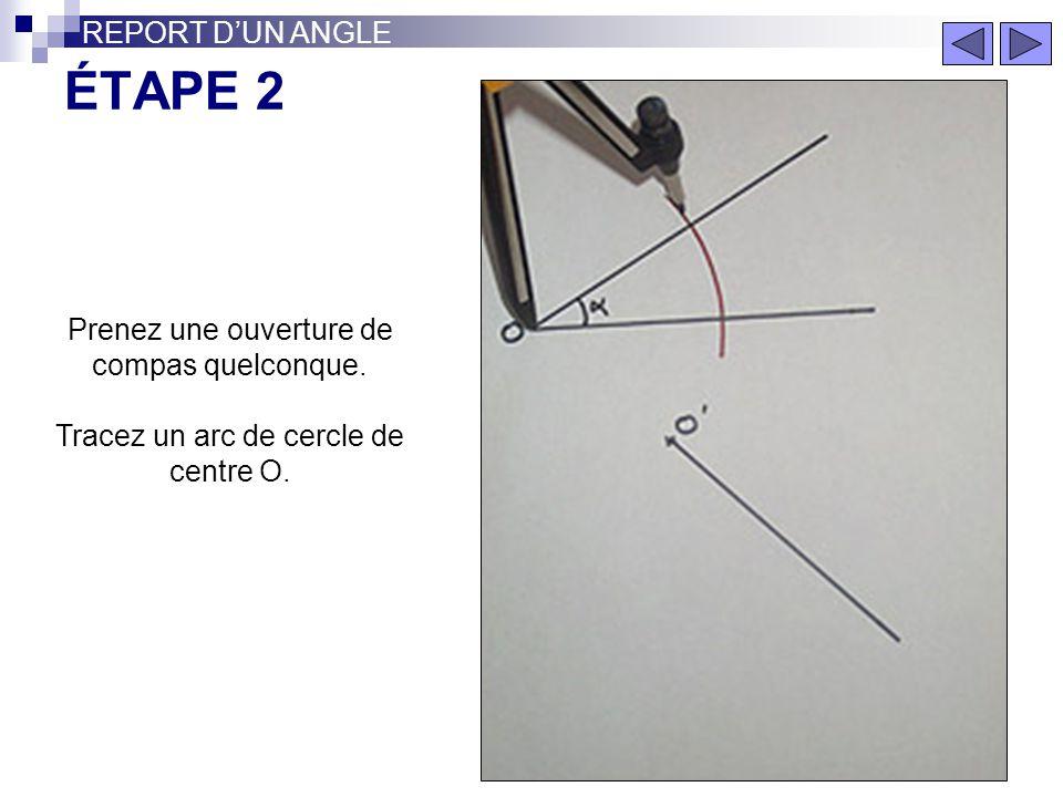 ÉTAPE 2 REPORT D'UN ANGLE Prenez une ouverture de compas quelconque.
