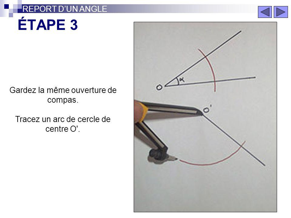 ÉTAPE 3 REPORT D'UN ANGLE Gardez la même ouverture de compas.