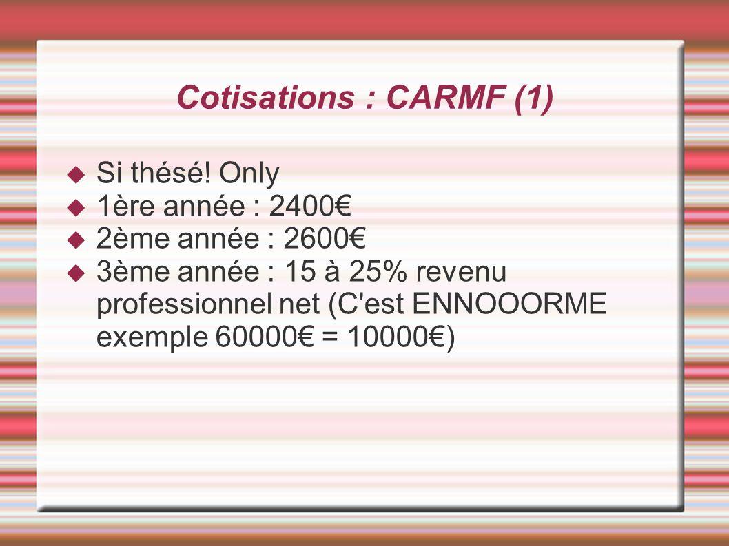 Cotisations : CARMF (1) Si thésé! Only 1ère année : 2400€