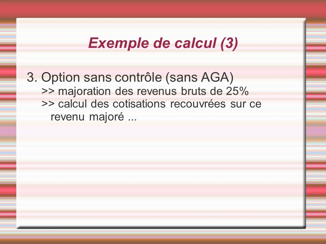 Exemple de calcul (3) 3. Option sans contrôle (sans AGA)