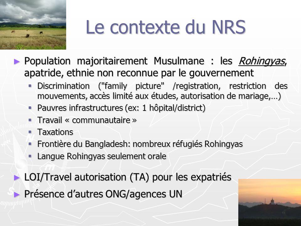 Le contexte du NRS Population majoritairement Musulmane : les Rohingyas, apatride, ethnie non reconnue par le gouvernement.