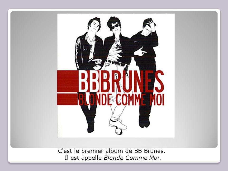 C est le premier album de BB Brunes. Il est appelle Blonde Comme Moi.