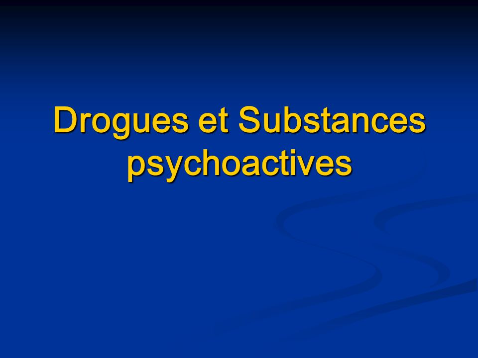 Drogues et Substances psychoactives