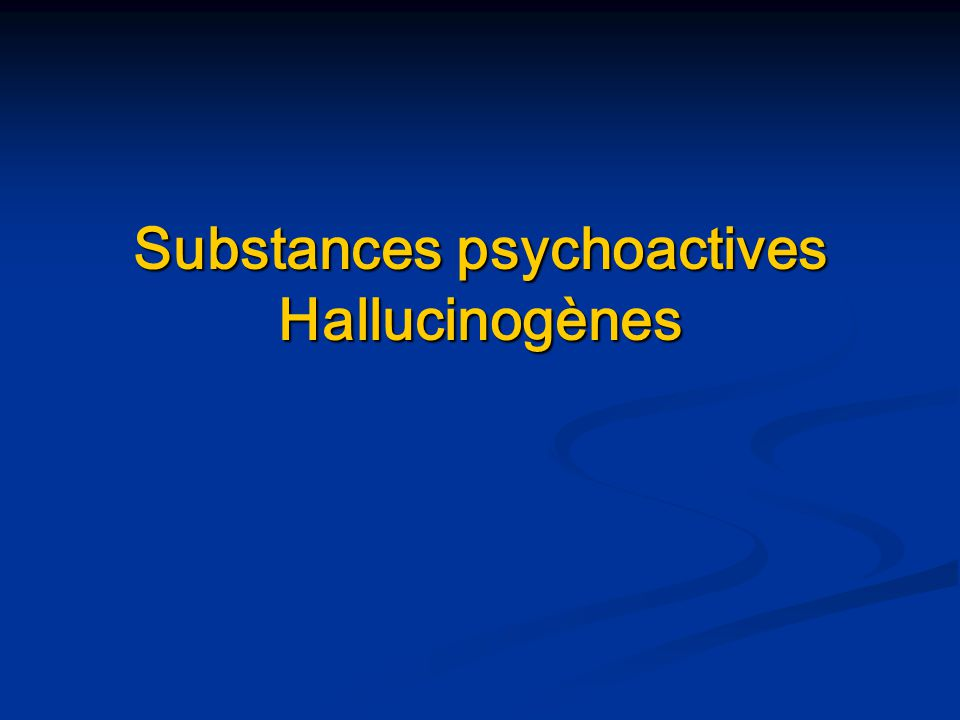 Substances psychoactives Hallucinogènes