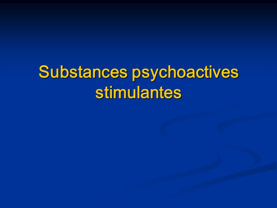 Substances psychoactives stimulantes