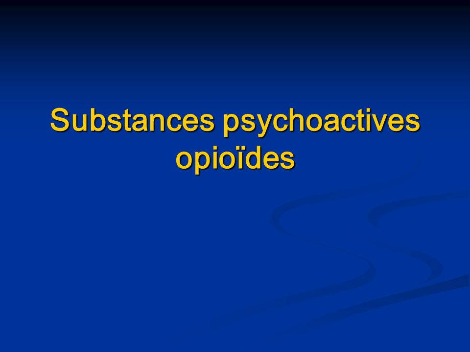 Substances psychoactives opioïdes