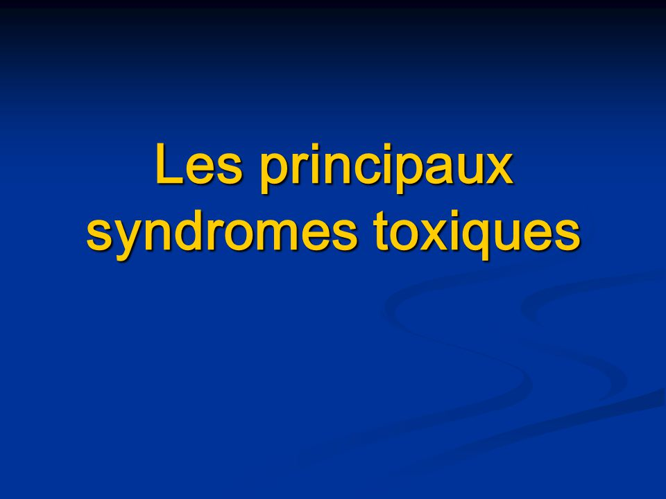 Les principaux syndromes toxiques