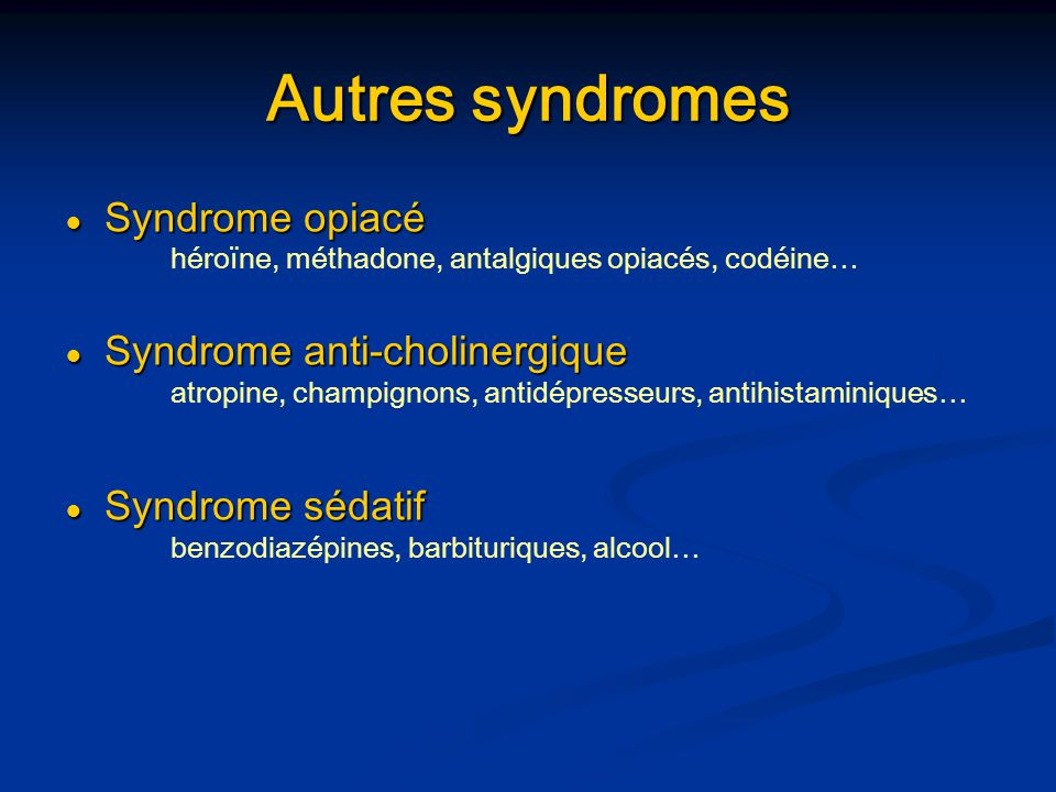 Autres syndromes Syndrome opiacé Syndrome anti-cholinergique
