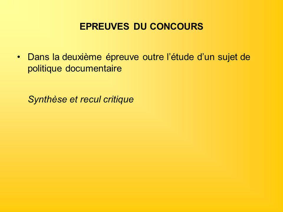 EPREUVES DU CONCOURS Dans la deuxième épreuve outre l'étude d'un sujet de politique documentaire.