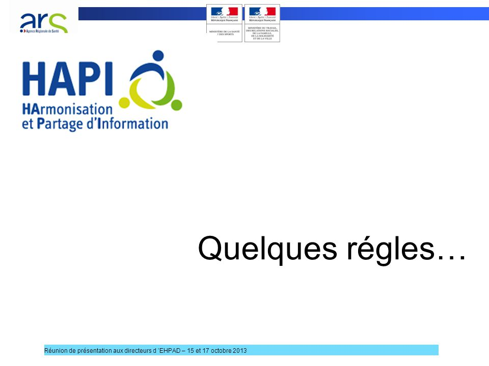 Quelques régles… Réunion de présentation aux directeurs d 'EHPAD – 15 et 17 octobre 2013 5 5