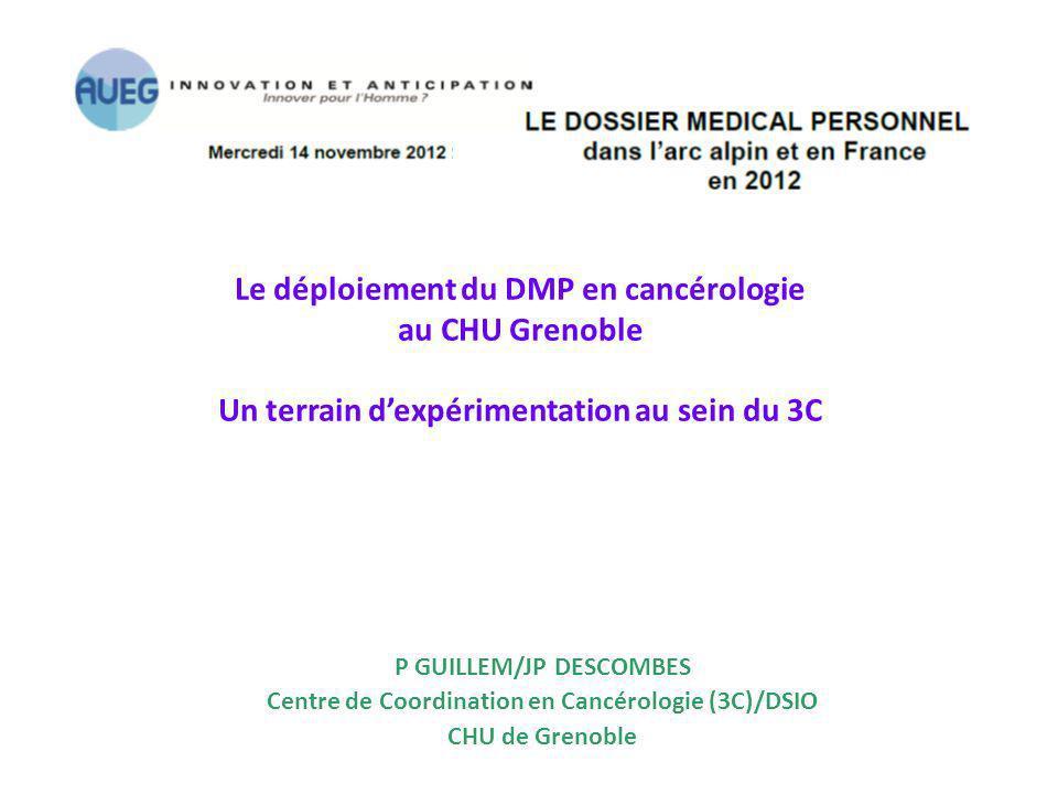 Le déploiement du DMP en cancérologie au CHU Grenoble Un terrain d'expérimentation au sein du 3C