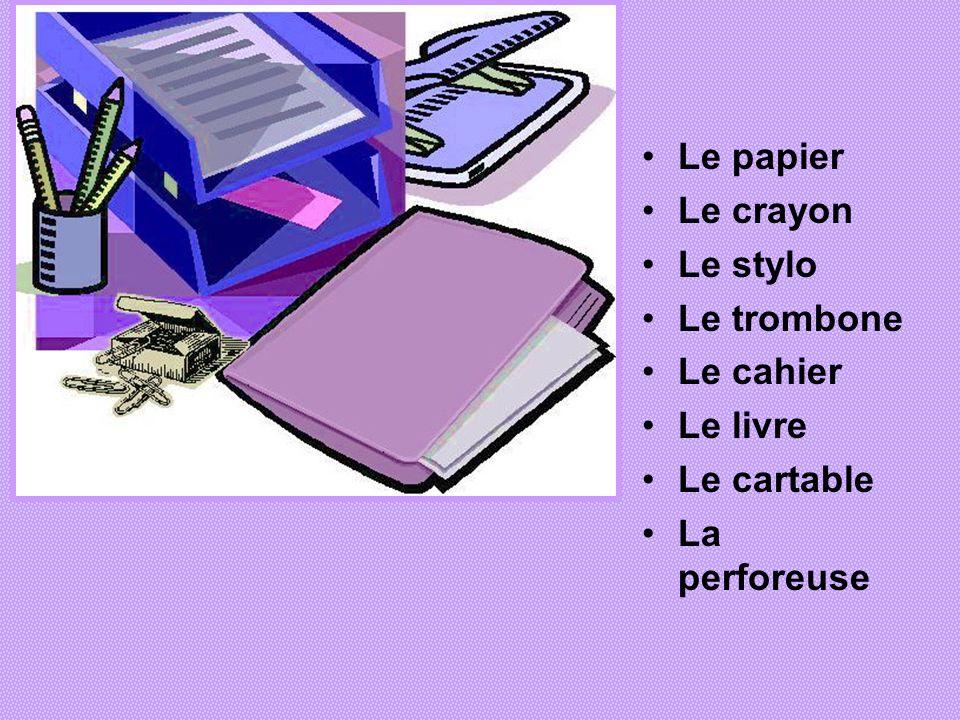 Le papier Le crayon Le stylo Le trombone Le cahier Le livre Le cartable La perforeuse