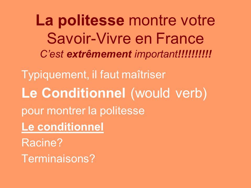 La politesse montre votre Savoir-Vivre en France C'est extrêmement important!!!!!!!!!!