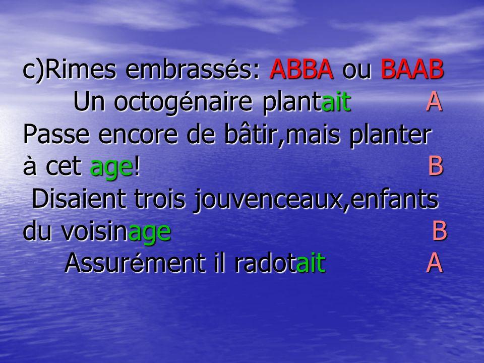 c)Rimes embrassés: ABBA ou BAAB Un octogénaire plantait A Passe encore de bâtir,mais planter à cet age.