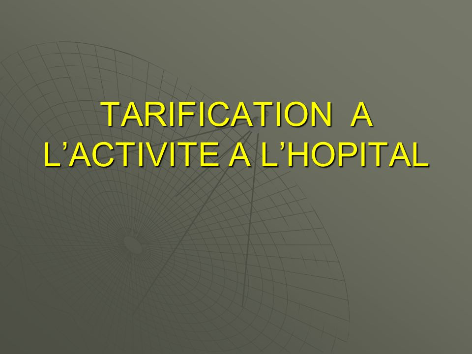 TARIFICATION A L'ACTIVITE A L'HOPITAL