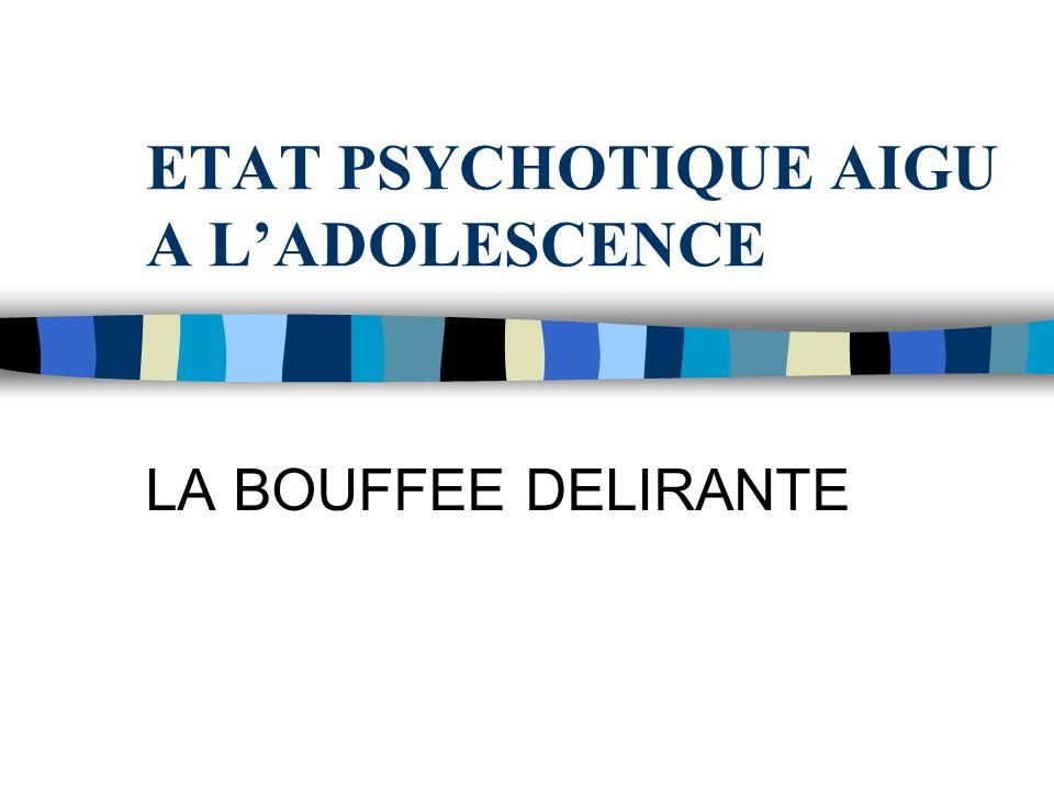 ETAT PSYCHOTIQUE AIGU A L'ADOLESCENCE