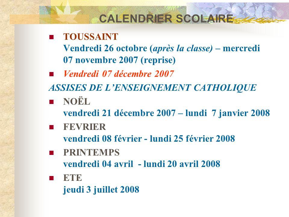 CALENDRIER SCOLAIRE TOUSSAINT Vendredi 26 octobre (après la classe) – mercredi 07 novembre 2007 (reprise)