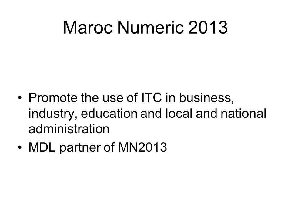 Maroc Numeric 2013Promote the use of ITC in business, industry, education and local and national administration.
