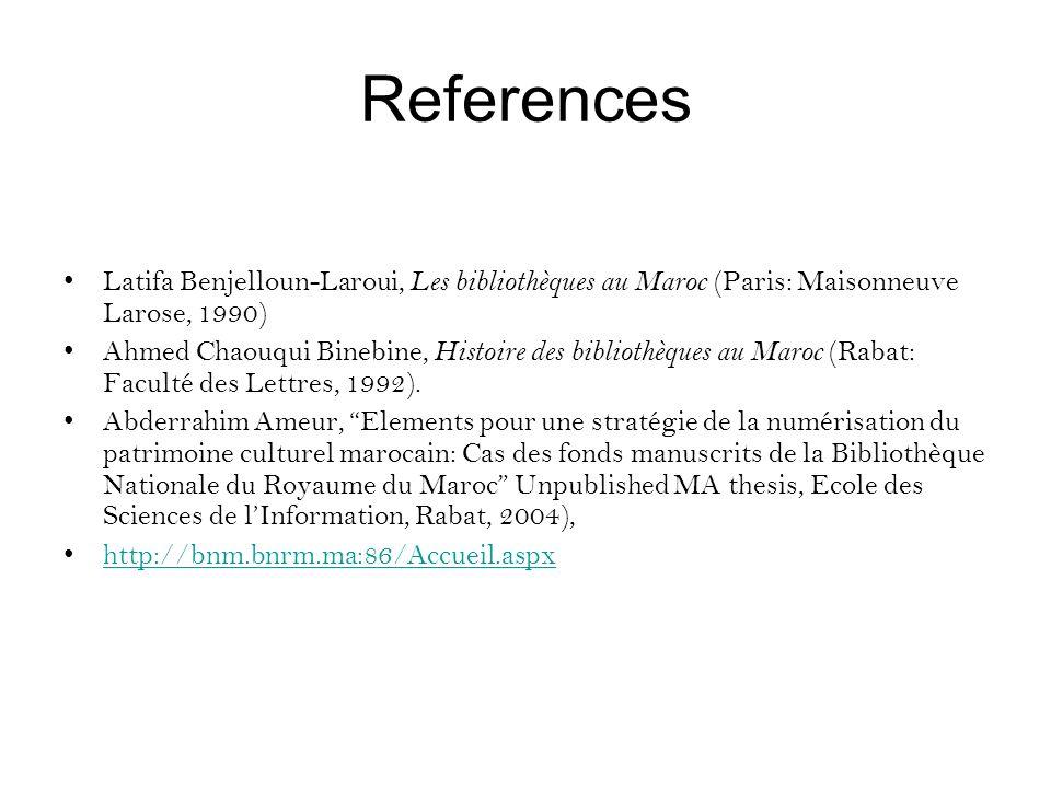 References Latifa Benjelloun-Laroui, Les bibliothèques au Maroc (Paris: Maisonneuve Larose, 1990)