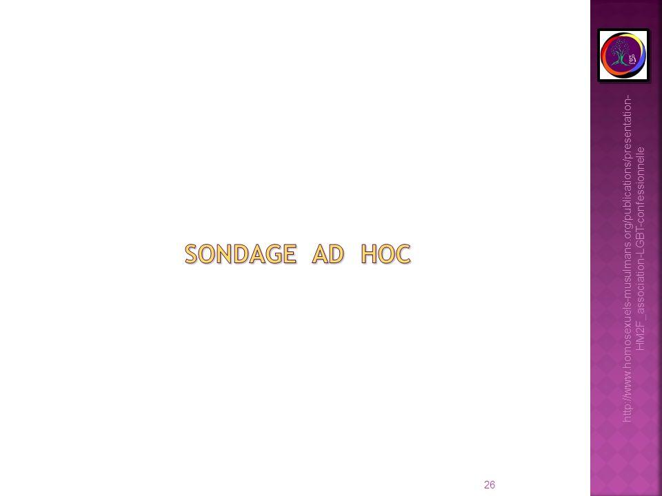 Sondage ad hoc http://www.homosexuels-musulmans.org/publications/presentation-HM2F_association-LGBT-confessionnelle.