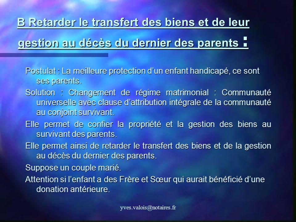 B Retarder le transfert des biens et de leur gestion au décès du dernier des parents :