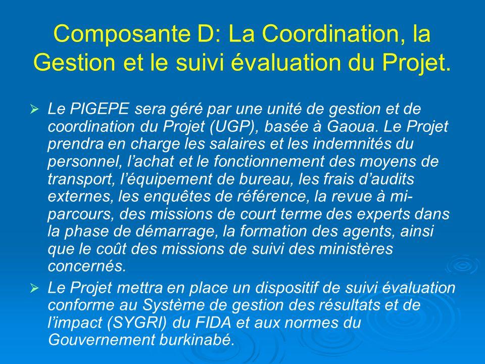 Composante D: La Coordination, la Gestion et le suivi évaluation du Projet.