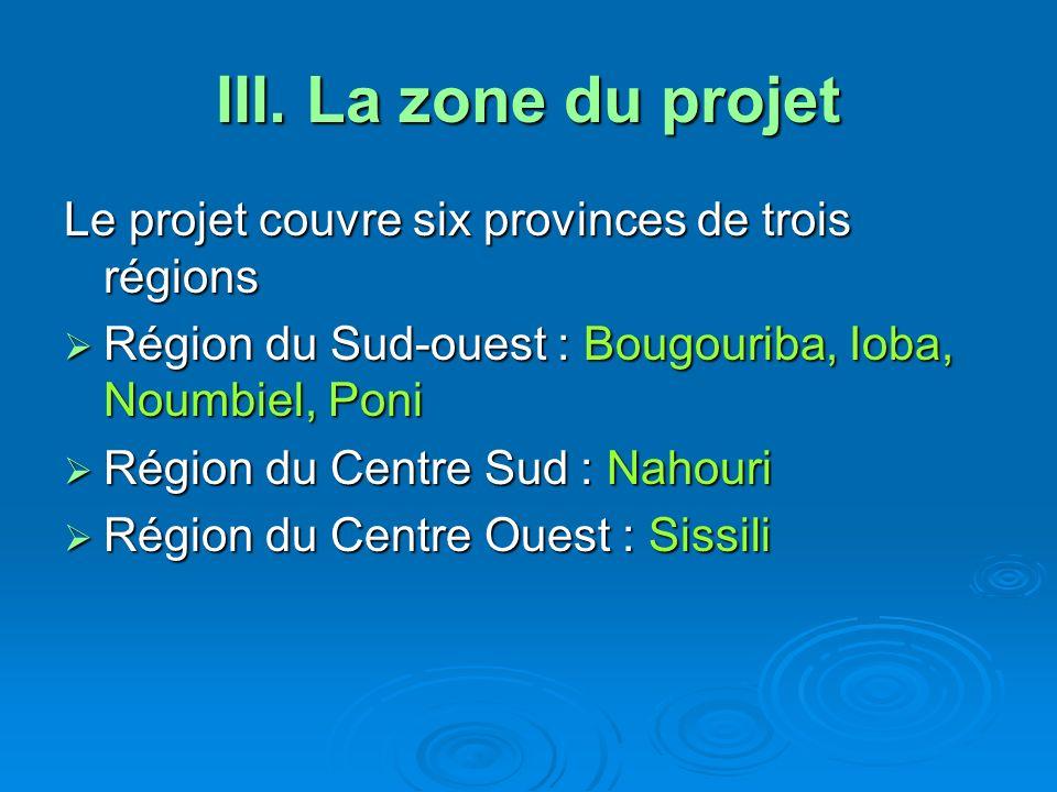 III. La zone du projet Le projet couvre six provinces de trois régions