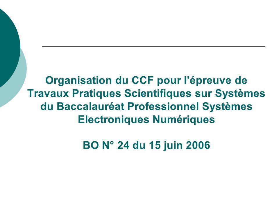 Organisation du CCF pour l'épreuve de Travaux Pratiques Scientifiques sur Systèmes du Baccalauréat Professionnel Systèmes Electroniques Numériques BO N° 24 du 15 juin 2006