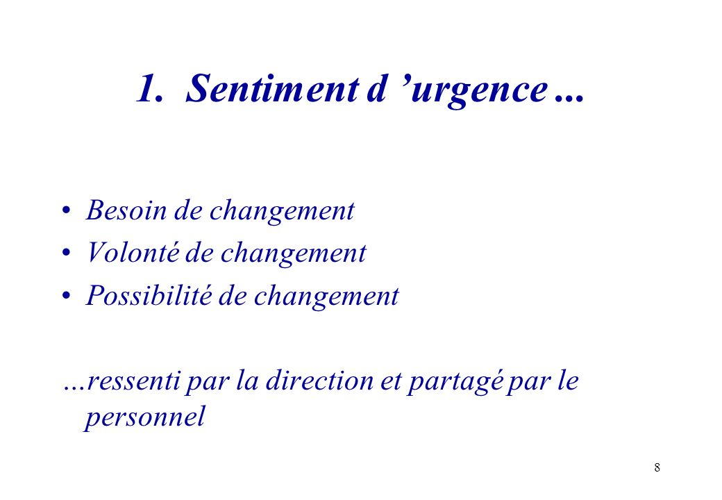 1. Sentiment d 'urgence ... Besoin de changement Volonté de changement
