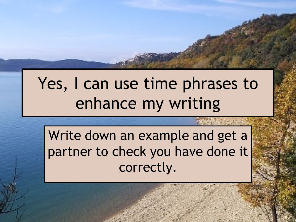Yes, I can use time phrases to enhance my writing
