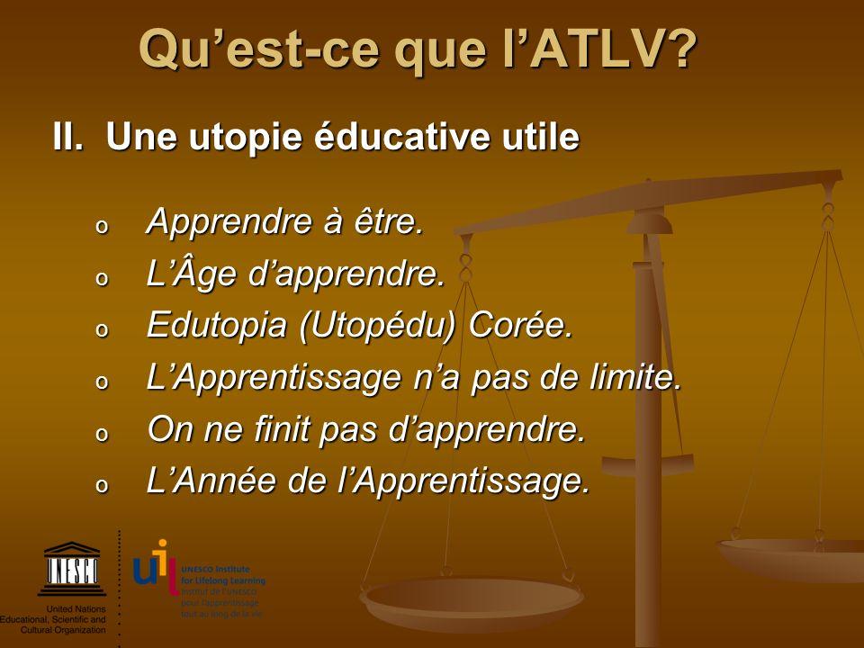 Qu'est-ce que l'ATLV II. Une utopie éducative utile Apprendre à être.
