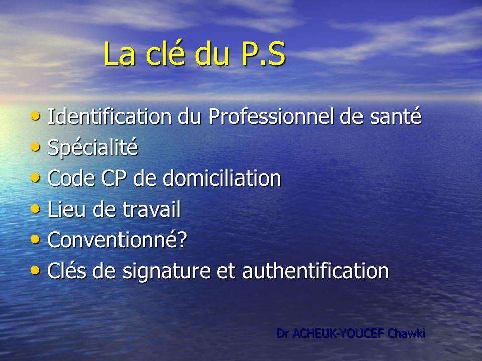 La clé du P.S Identification du Professionnel de santé Spécialité