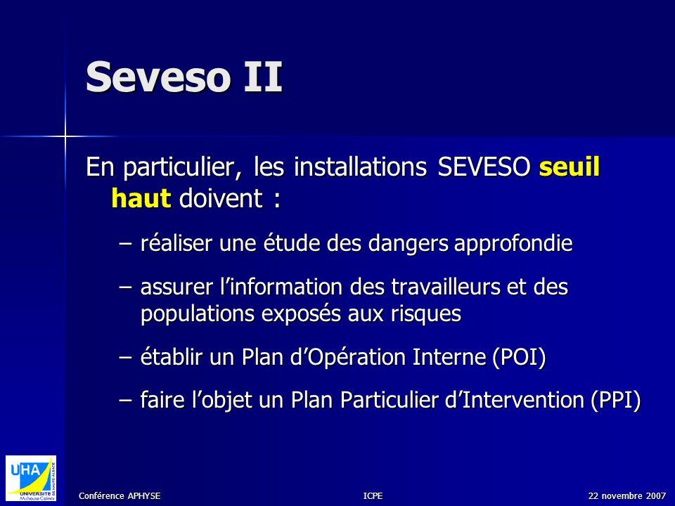 Seveso II En particulier, les installations SEVESO seuil haut doivent : réaliser une étude des dangers approfondie.