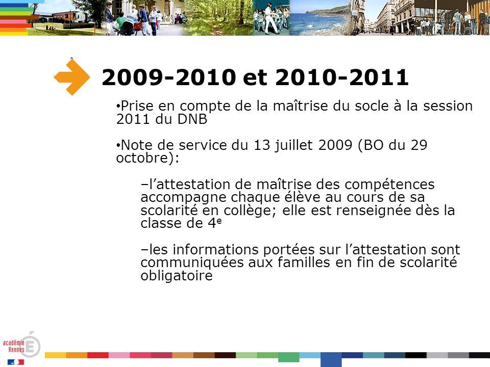 2009-2010 et 2010-2011 Prise en compte de la maîtrise du socle à la session 2011 du DNB. Note de service du 13 juillet 2009 (BO du 29 octobre):