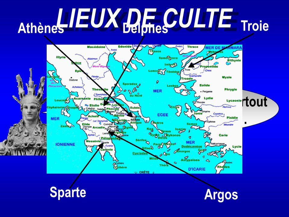 LIEUX DE CULTE Troie Athènes Delphes On célèbre mon culte partout