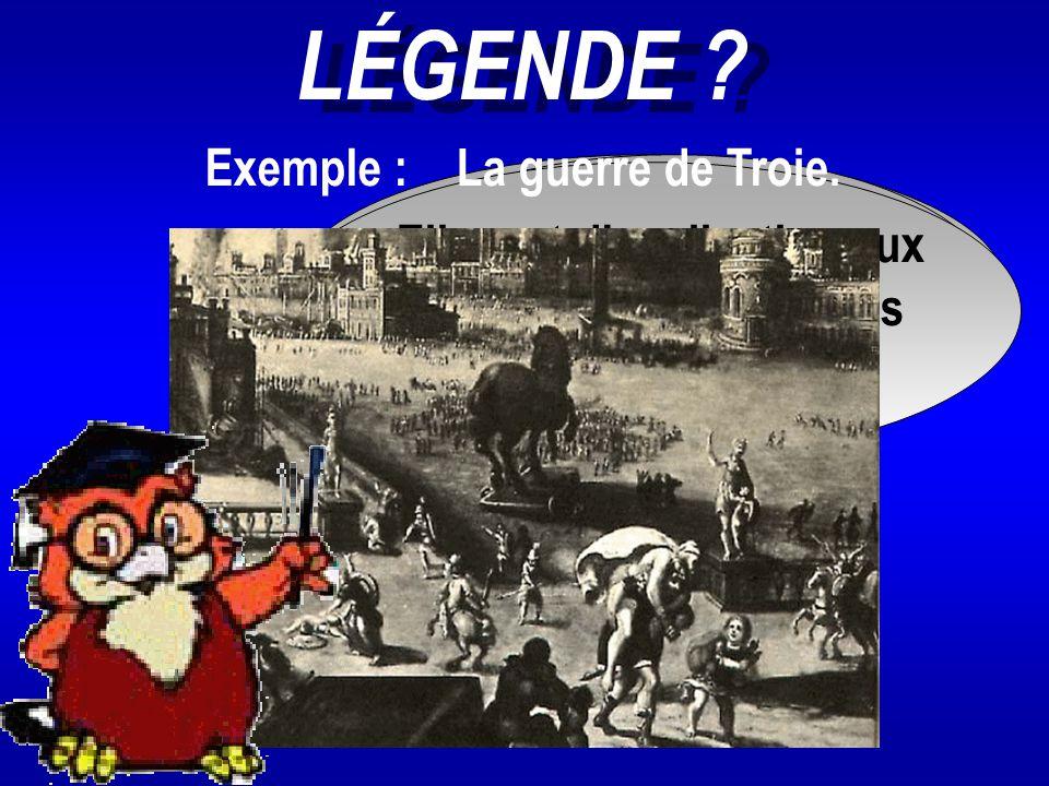 LÉGENDE Exemple : La guerre de Troie.