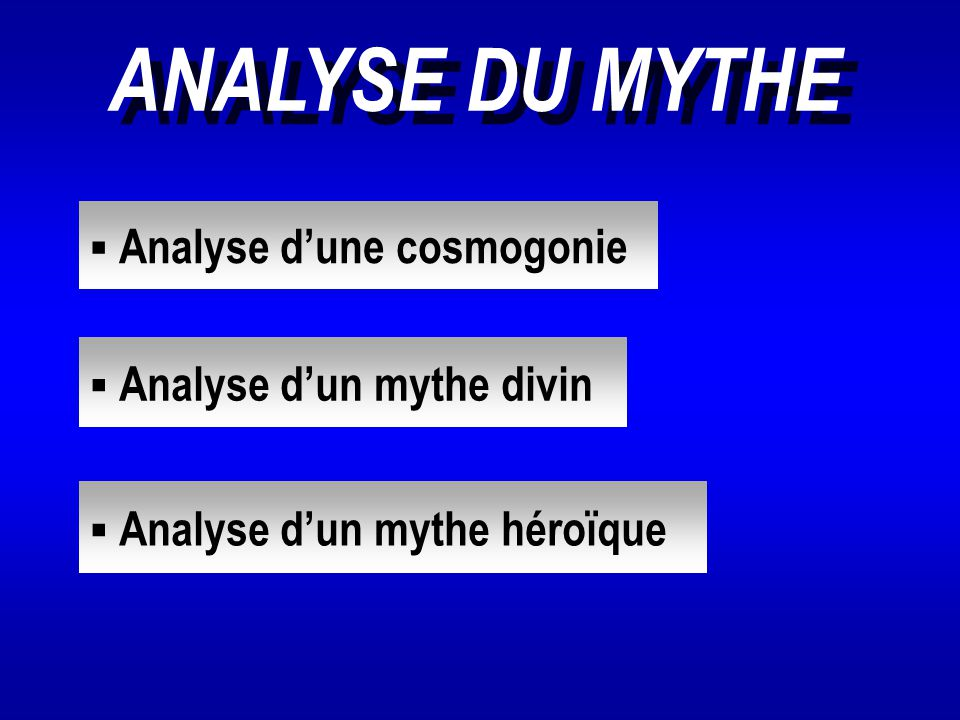 ANALYSE DU MYTHE Analyse d'une cosmogonie Analyse d'un mythe divin