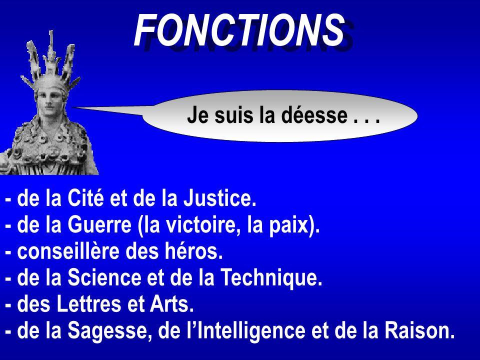 FONCTIONS Je suis la déesse . . . - de la Cité et de la Justice.