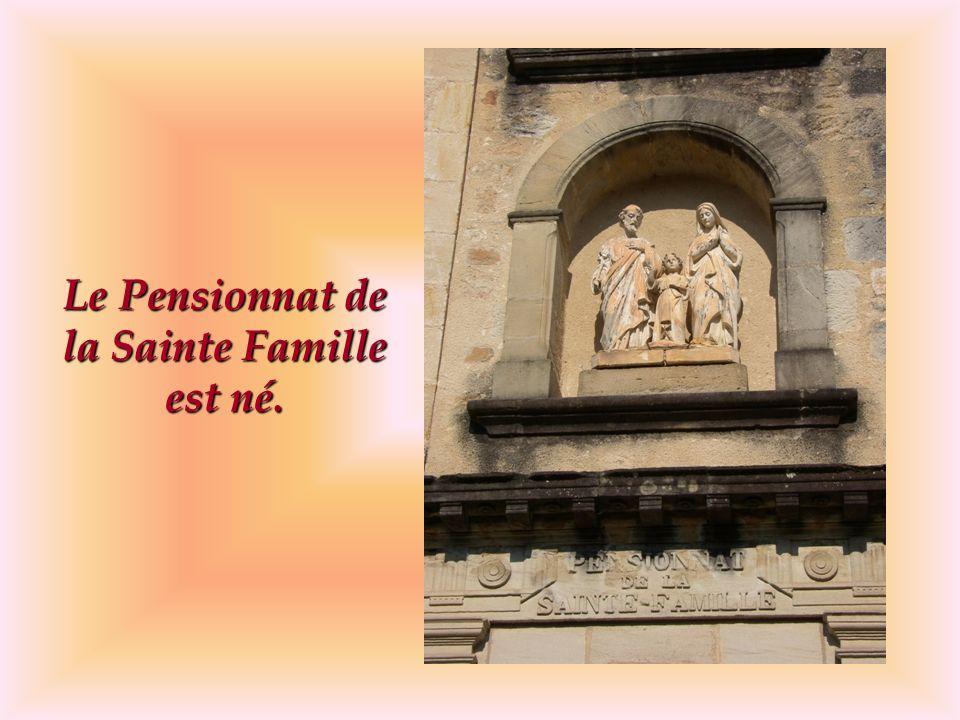 Le Pensionnat de la Sainte Famille est né.