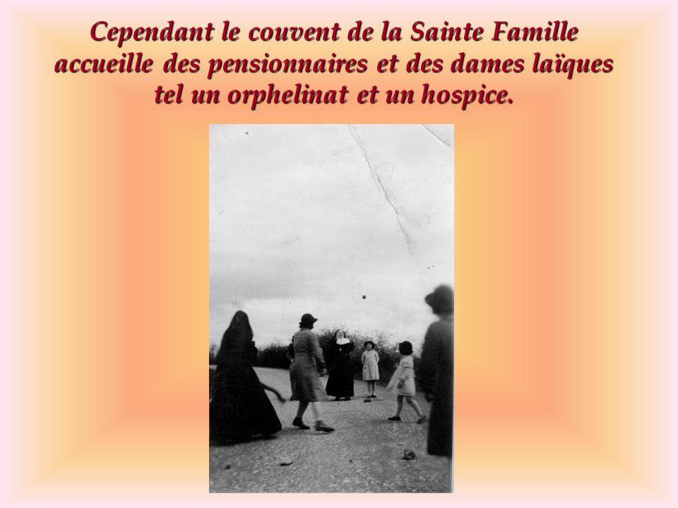 Cependant le couvent de la Sainte Famille accueille des pensionnaires et des dames laïques tel un orphelinat et un hospice.